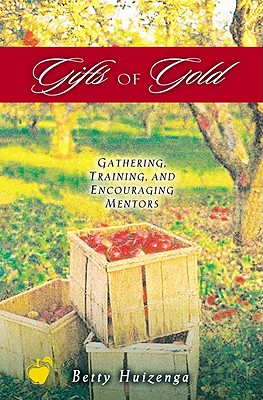 Image for Gifts of Gold: Gathering, Training, and Encouraging Mentors (Apples of Gold Series)