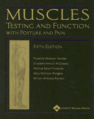 Muscles: Testing and Function, with Posture and Pain (Kendall, Muscles), Kendall, Florence Peterson; McCreary, Elizabeth Kendall; Provance, Patricia Geise; Rodgers, Mary McIntyre; Romani, William Anthony