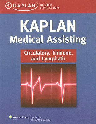 Kaplan Higher Education Kaplan Medical Assistant Circulatory, Immune, and Lymphatic, Kaplan Higher Education; Katz, Susan; Goucher, John; Lippincott Williams & Wilkins
