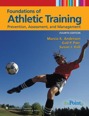 Foundations of Athletic Training: Prevention, Assessment, and Management (Sports Injury Management (Anderson)), Anderson, Marcia K.; Parr, Gail P.; Hall PhD, Susan J.