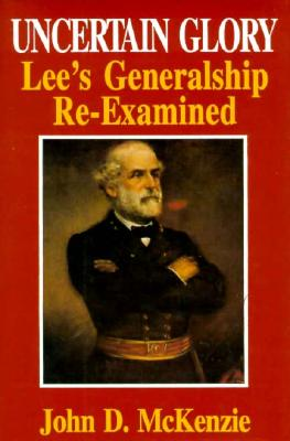 Image for Uncertain Glory: Lee's Generalship Re-Examined