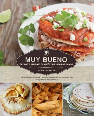 Muy Bueno: Tres Generaciones de Autentico Sabor Mexicano (Spanish Edition), Marquez-Sharpnack, Yvette; Gonzalez-Smith, Veronica