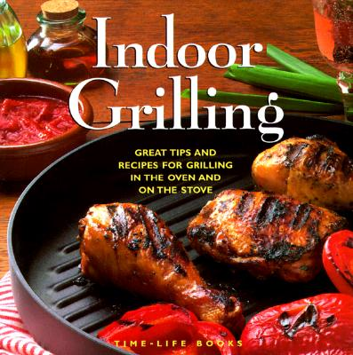 Image for Indoor Grilling: Great Tips and Recipes for Grilling in the Oven and on the Stove