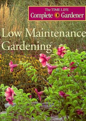Image for Low Maintenance Gardening (Time-life Complete Gardener)