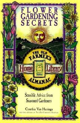 Image for Flower Gardening Secrets: Sensible Advice from Seasoned Gardeners (Old Farmer's Almanac)