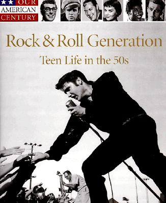 Image for Rock & Roll Generation: Teen Life in the 50s (Our American Century)