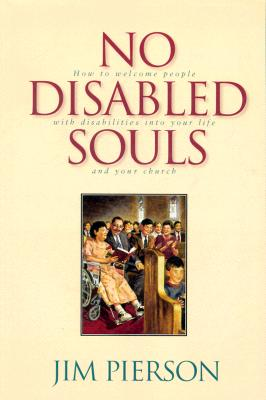 Image for No Disabled Souls: How to Welcome a Person With a Disability into Your Life and Your Church