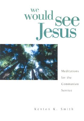 Image for We Would See Jesus: 52 Communion Meditations