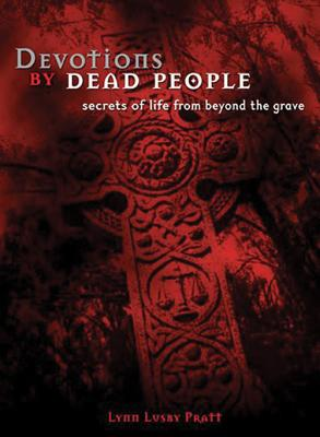 Image for Devotions by Dead People: Secrets of Life from Beyond the Grave