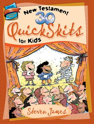Image for 30 New Testament Quickskits For Kids (the Steven James Storytelling Library)