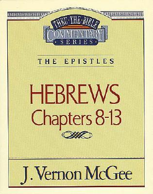 Image for Thru The Bible Commentary: Hebrews Chapters 8-13