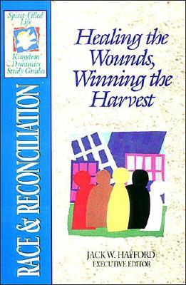 Image for Race & Reconciliation: Healing the Wounds, Winning the Harvest (Spirit-Filled Life Kingdom Dynamics Study Guides)