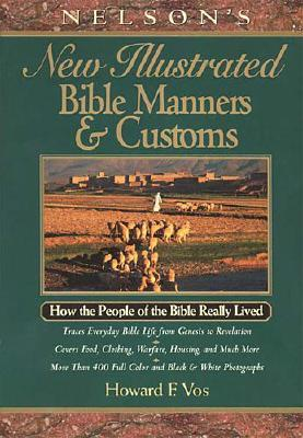Image for Nelson's New Illustrated Bible Manners And Customs How The People Of The Bible Really Lived