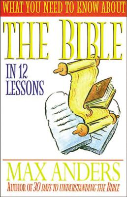 Image for What You Need To Know About The Bible In 12 Lessons The What You Need To Know Study Guide Series