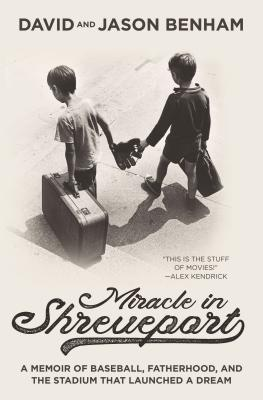Image for Miracle in Shreveport: A Memoir of Baseball, Fatherhood, and the Stadium that Launched a Dream