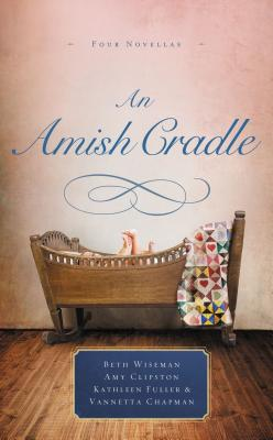 Image for An Amish Cradle: In His Father's Arms, A Son for Always, A Heart Full of Love, An Unexpected Blessing