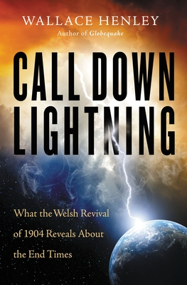 Image for Call Down Lightning: What the Welsh Revival of 1904 Reveals About the End Times