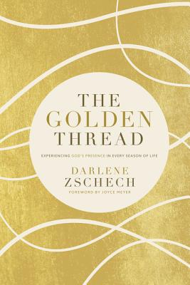 Image for The Golden Thread: Experiencing God's Presence in Every Season of Life