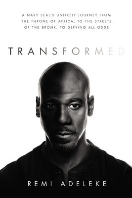 Image for Transformed: A Navy SEAL's Unlikely Journey from the Throne of Africa, to the Streets of the Bronx, to Defying All Odds