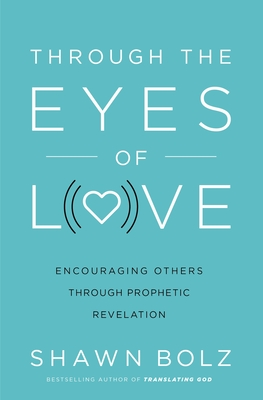 Image for Through the Eyes of Love: Encouraging Others Through Prophetic Revelation