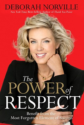 The Power of Respect: Benefit from the Most Forgotten Element of Success, Norville, Deborah