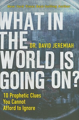 Image for What In the World Is Going On?: 10 Prophetic Clues You Cannot Afford to Ignore