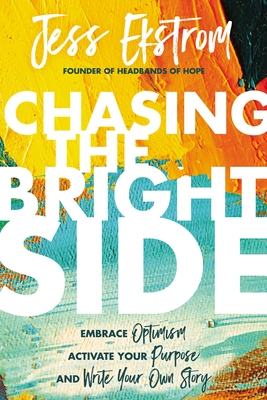 Image for Chasing the Bright Side: Embrace Optimism, Activate Your Purpose, and Write Your Own Story