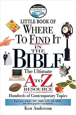 Nelson's Little Book of Where To Find It in the Bible, Anderson, Ken; Hayes, John