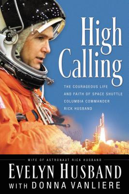 Image for High Calling: The Courageous Life and Faith of Space Shuttle Columbia Commander Rick Husband