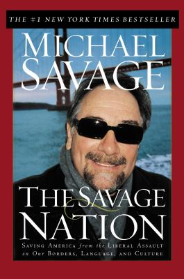 Image for The Savage Nation: Saving America from the Liberal Assault on Our Borders, Language and Culture