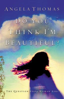 Image for Do You Think I'm Beautiful? : The Question Every Woman Asks