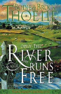 Image for Only The River Runs Free (Galway Chronicles #1)