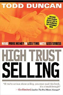 High Trust Selling: Make More Money in Less Time With Less Stress, Duncan, Todd M.