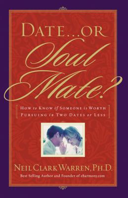 Image for Date...or Soul Mate? How To Know If Someone Is Worth Pursuing In Two Dates Or Less