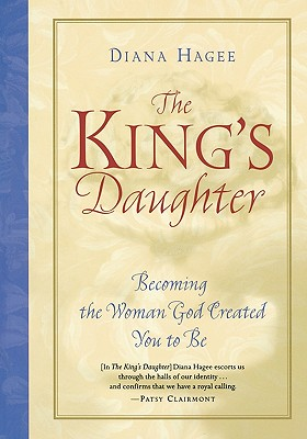"The King's Daughter: Becoming the Woman God Created You to Be, ""Hagee, Diana"""