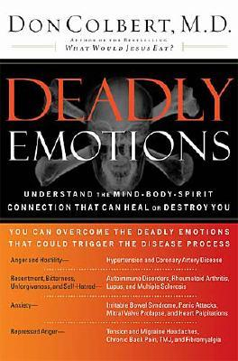 Image for Deadly Emotions: Understand the Mind-Body-Spirit Connection That Can Heal or Destroy You
