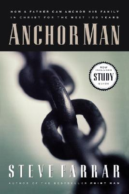 Image for Anchor Man: How a Father Can Anchor His Family in Christ for the Next 100 Years