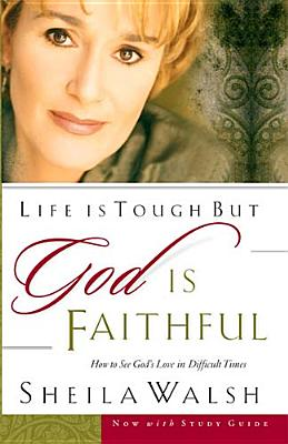 Image for Life Is Tough, But God Is Faithful: How To See God's Love In Difficult Times