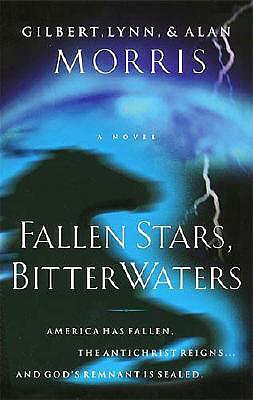Fallen Stars, Bitter Waters : America Has Fallen, the Antichrist Reigns ... and Gods Remnant Is Sealed, GILBERT MORRIS, LYNN MORRIS, ALAN MORRIS