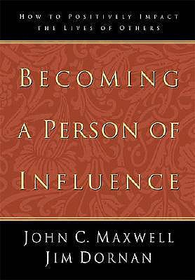 Image for Becoming a Person of Influence: How to Positively Impact the Lives of Others