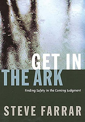Image for Get In The Ark: Finding Safety In The Coming Judgment (First Edition)