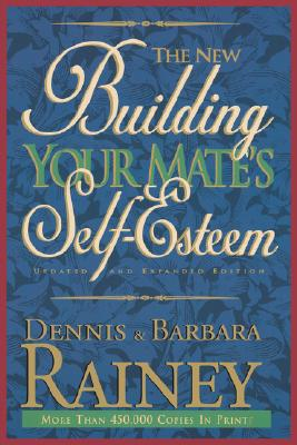 NEW BUILDING YOUR MATE'S SELF-ESTEEM, DENNIS RAINEY