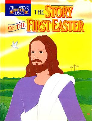 Image for The Story of the First Easter (Children's Bible Classics)