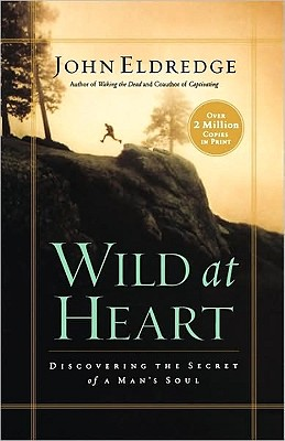 "Wild at Heart: Discovering the Secret of a Man's Soul, ""Eldredge, John"""