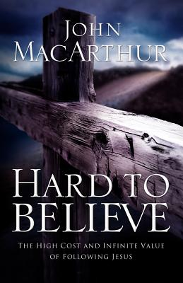 Image for Hard to Believe: The High Cost and Infinite Value of Following Jesus