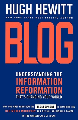 Blog: Understanding the Information Reformation That's Changing Your World, Hugh Hewitt