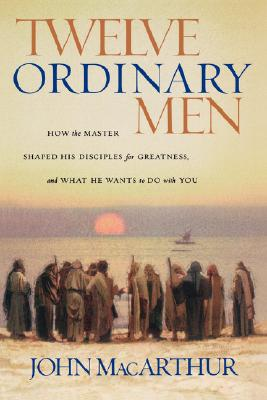 "Image for ""Twelve Ordinary Men: How the Master Shaped His Disciples for Greatness, and What He Wants to Do with"""