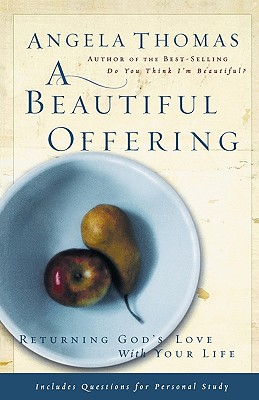 Image for A Beautiful Offering: Returning God's Love with Your Life