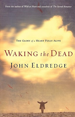 Image for Waking the Dead: The Glory of a Heart Fully Alive
