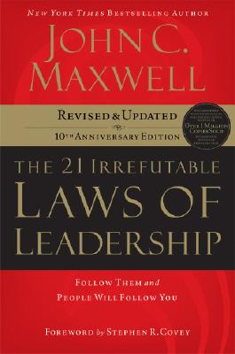 The 21 Irrefutable Laws of Leadership: Follow Them and People Will Follow You (10th Anniversary Edition), John C. Maxwell